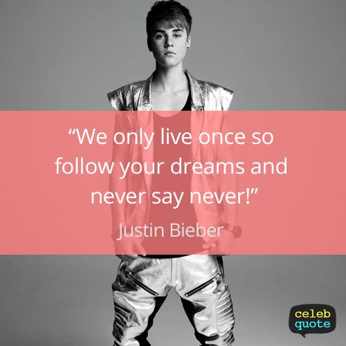 Justin Bieber Quote (About success never life dream)