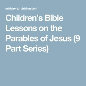 Children's Bible Lessons on the Parables of Jesus (9 Part Series)