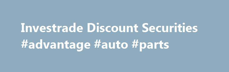 Investrade Discount Securities #advantage #auto #parts http://nigeria.remmont.com/investrade-discount-securities-advantage-auto-parts/  #auto trading # Auto Trading Execute your stock, option, or mutual fund trades automatically, based on your newsletter's trade alerts. What is Auto Trading? Auto trading is the ability to have a stock or option broker execute trade alerts by your newsletter. Your trades are executed when Investrade receives your newsletter's trade alerts. You may receive a…