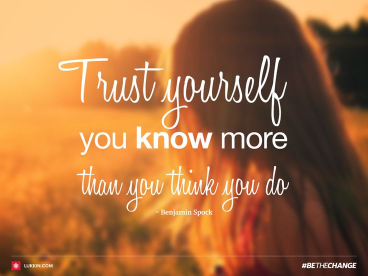 """""""Trust yourself. You know more than you think you do."""" ― Benjamin Spock #BeTheChange #quote"""