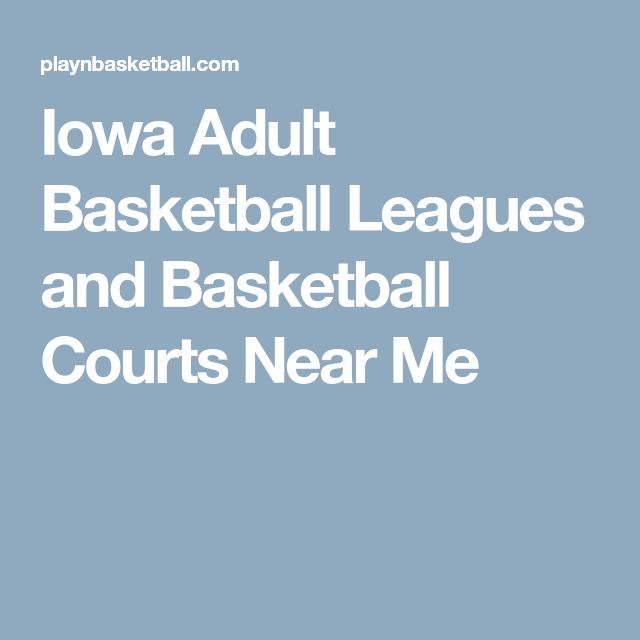 Iowa Adult Basketball Leagues and Basketball Courts Near Me
