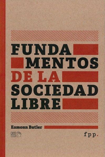 Eamonn Butler (2013): Fundamentos de la Sociedad Libre. Descargar aquí: http://www.fppchile.cl/wp-content/uploads/2014/09/FPP_Fundamentos_Sociedad_Libre_.pdf
