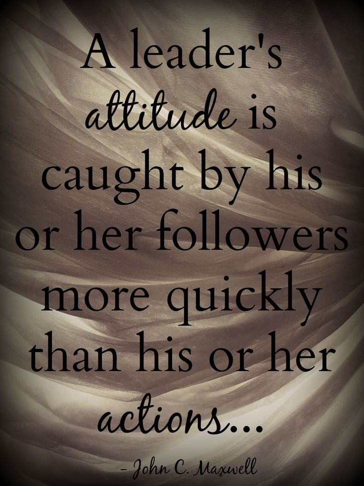 """""""A leader's attitude is caught by his or her followers more quickly than his or her actions."""" Quote by John C. Maxwell Photo by Brandee Pember Please like and pin my pin! And don't forget to click on my picture and follow me on facebook! leadership quotes, leadership development, quotes, quotes about strength, personal development, personal development quotes, motivational quotes."""