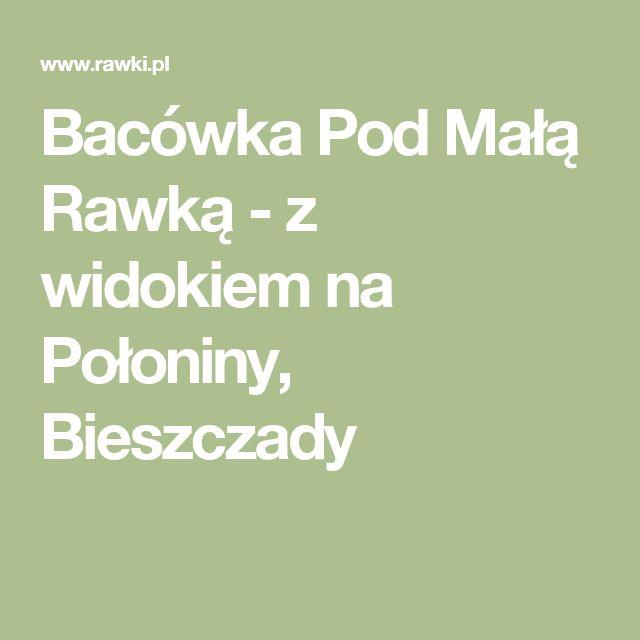 Bacówka Pod Małą Rawką - z widokiem na Połoniny, Bieszczady