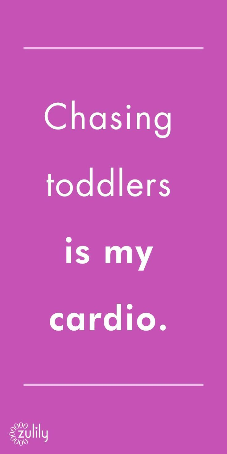 Chasing toddlers is my cardio.