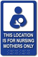 From ADA Sign Depot: This Location Is For Nursing Mothers Only ADA Sign with Nursing Mother and Child Symbol, Tactile Text and Braille