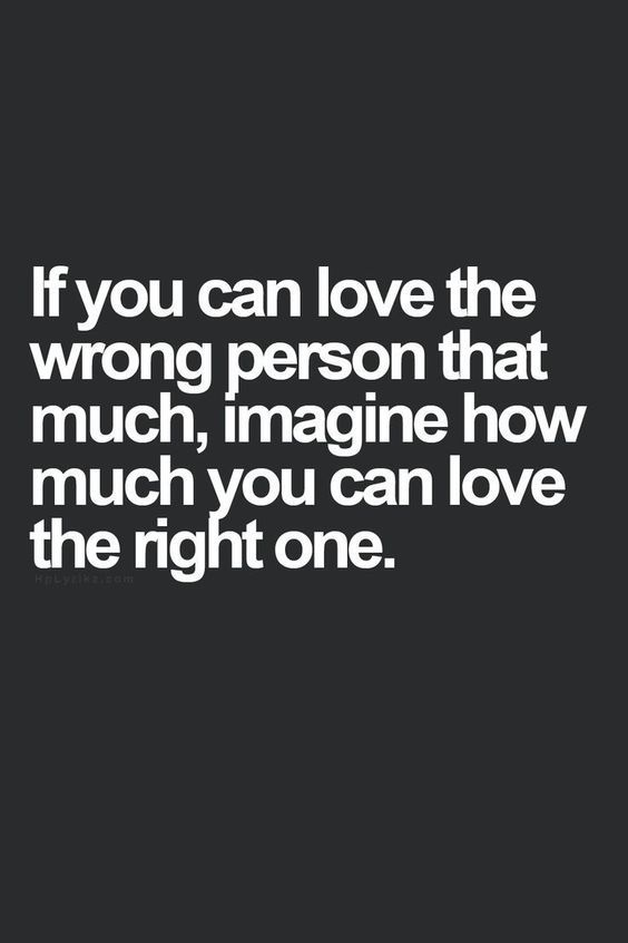 If You Can Love The Wrong Person That Much, Imagine How Much You Can Love The Right One life quotes quotes quote moving on quotes quotes about moving on: