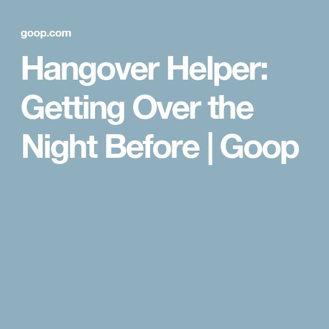 Hangover Helper: Getting Over the Night Before | Goop