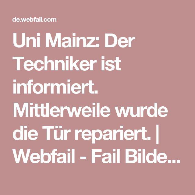 Uni Mainz: Der Techniker ist informiert. Mittlerweile wurde die Tür repariert. | Webfail - Fail Bilder und Fail Videos