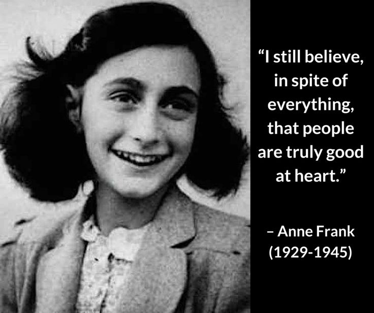 are most people good at heart To mark holocaust memorial day 2015 we have collected 10 of the most powerful quotes from anne frank's legendary the diary of a young girl yet i cling to them because i still believe, in spite of everything, that people are truly good at heart what is done cannot be undone, but one can prevent it.