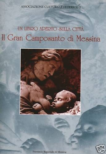 AA.VV., Un libro aperto sulla città. Il Gran Camposanto di Messina, Associazione Culturale Federico II, Messina 2000