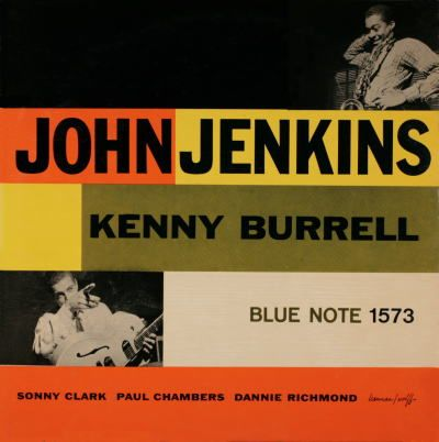 BLUE NOTE BLP 1573   John Jenkins With Kenny Burrell   John Jenkins (as) Sonny Clark (p)   Kenny Burrell (g) Paul Chambers (b)   Dannie Richmond (d)   Rudy Van Gelder Studio, Hackensack,   NJ, August 11, 1957