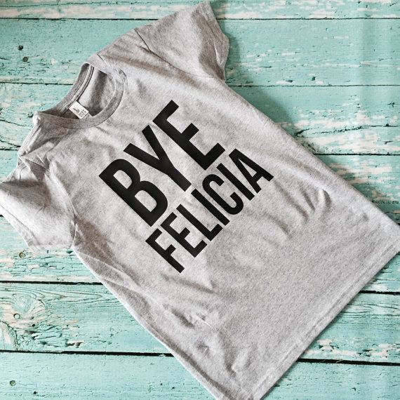 BYE FELICIA friday shirt tee custom colors any by spillthebeansetc