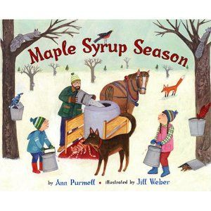 "Maple Syrup Season. ""Ann Purmell satisfies young readers' curiosities by showing the in-depth process of making syrup. Jill Weber's cheerful artwork portrays a family working together to achieve a goal, alongside cozy and humorous forest animals who occasionally ""help"" with the process."""
