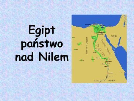 Egipt państwo nad Nilem. Nil nadmiar wody gromadzono budując system nawadniający, czyli kanały i baseny Egipt darem Nilu podczas corocznych wylewów muł.
