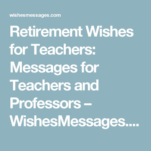 Retirement Wishes for Teachers: Messages for Teachers and Professors – WishesMessages.com