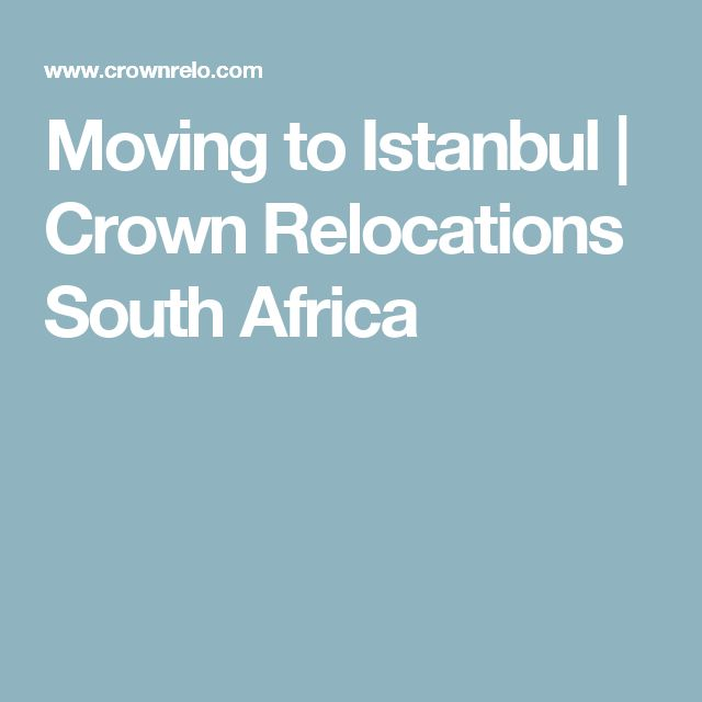 Moving to Istanbul | Crown Relocations South Africa