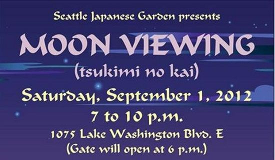 Welcome our next full moon at Moon Viewing Festival - Sept 1 at the Seattle Japanese Garden in the Arboretum.