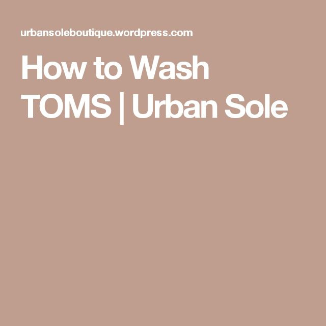 How to Wash TOMS | Urban Sole
