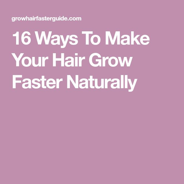16 Ways To Make Your Hair Grow Faster Naturally