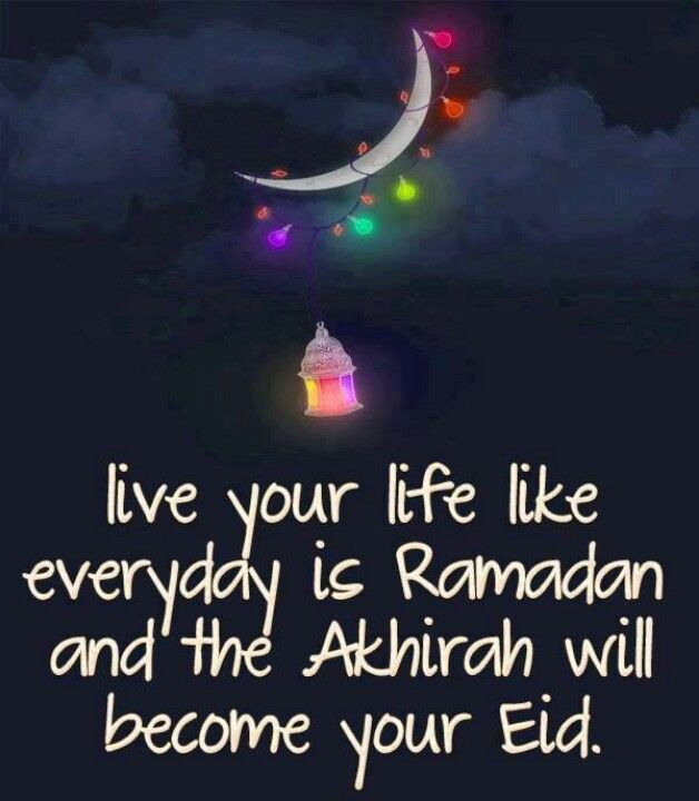 Live your life like every day is Ramadan