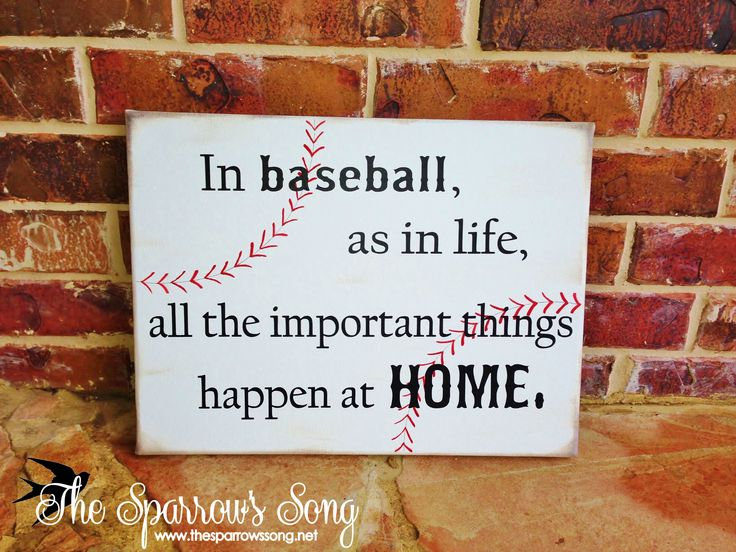 """Perfect for our baseball loving family!!! 12"""" x 16"""" canvas sign, """"In baseball, as in life, all the important things happen at home."""" ~ www.thesparrowssong.net"""
