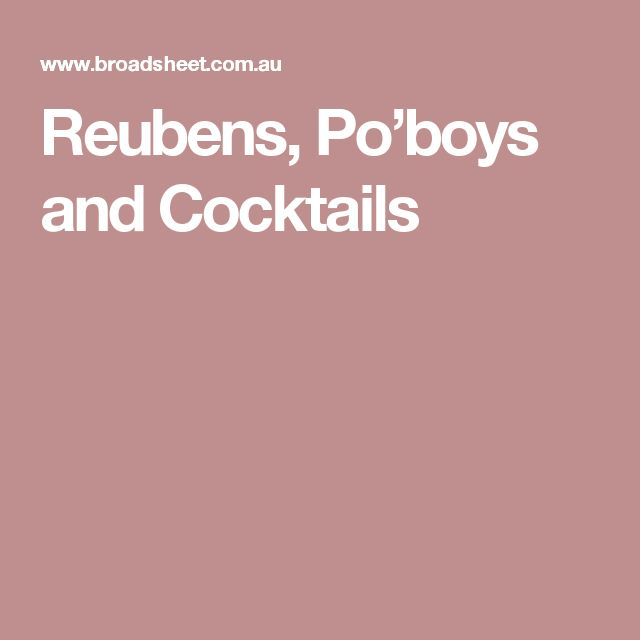 Reubens, Po'boys and Cocktails