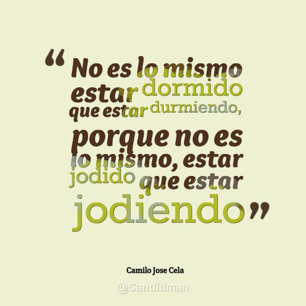 """""""No es lo mismo estar dormido que estar durmiendo, porque no es lo mismo, estar jodido que estar jodiendo"""". #CamiloJoseCela #Citas #Frases @Candidman"""