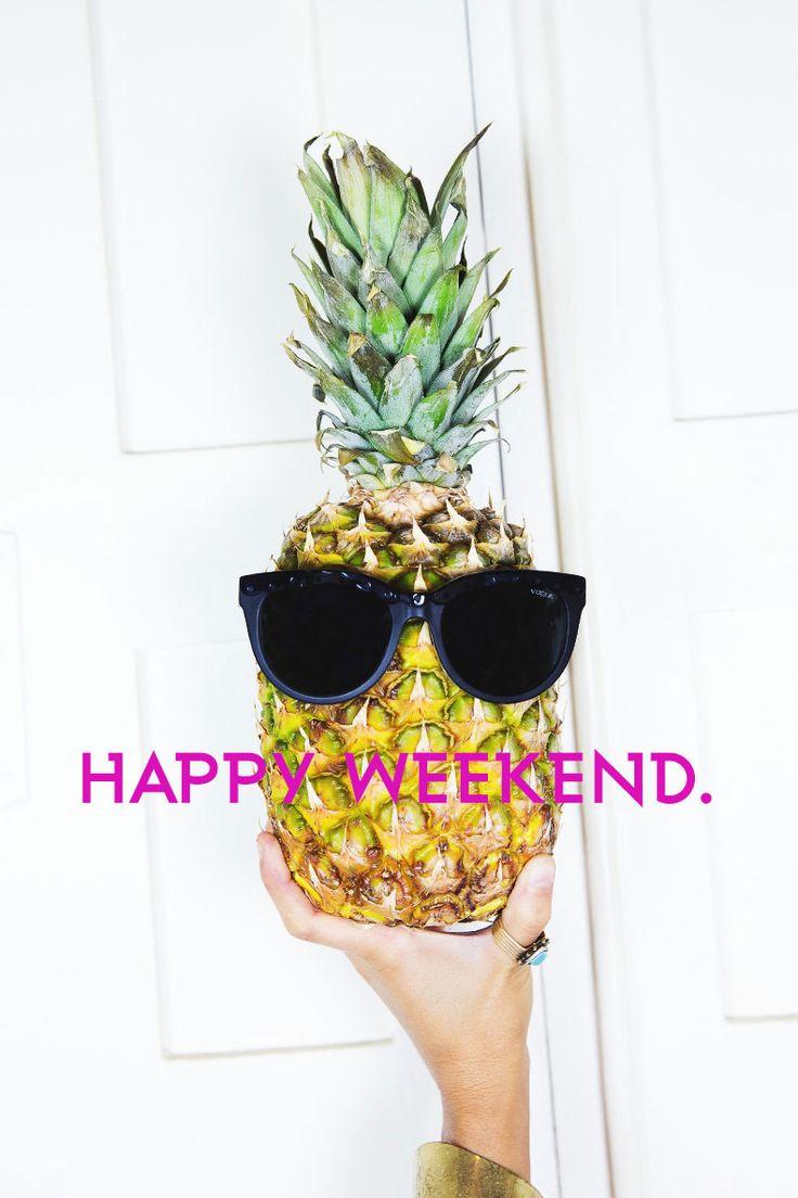 HAPPY WEEKEND.
