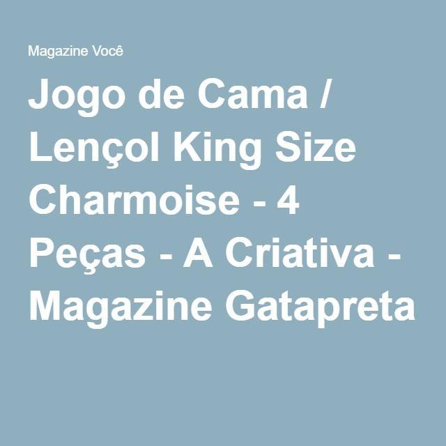 Jogo de Cama / Lençol King Size Charmoise - 4 Peças - A Criativa - Magazine Gatapreta
