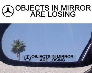 """(2) Mirror Decals """" OBJECTS IN MIRROR ARE LOSING"""" for MERCEDES BENZ 190 C280 E320 E350 E500 E550 E430 MERCEDES BENZ CLK 55 63 65 350 500 CLS 55 63 65 350 500 AMG SL 380 500 550 600 65 63 AMG SLK 55 350 230 280 AMG ML 63 320 S 600 55 65 63 550 430 500 by mercedes. $4.99. decals"""