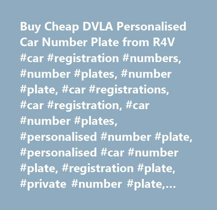Buy Cheap DVLA Personalised Car Number Plate from R4V #car #registration #numbers, #number #plates, #number #plate, #car #registrations, #car #registration, #car #number #plates, #personalised #number #plate, #personalised #car #number #plate, #registration #plate, #private #number #plate, #cherished #number #plate, #cherished #numbers, #registration #numbers, #car #registration #plate, #personal #number #plate, #cherished #plate, #cherished #registration, #personalised #registration #plate…
