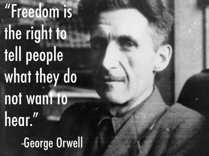 More great Orwell quotes here: http://www.prosebeforehos.com/quote-of-the-day/06/20/15-george-orwell-quotes/
