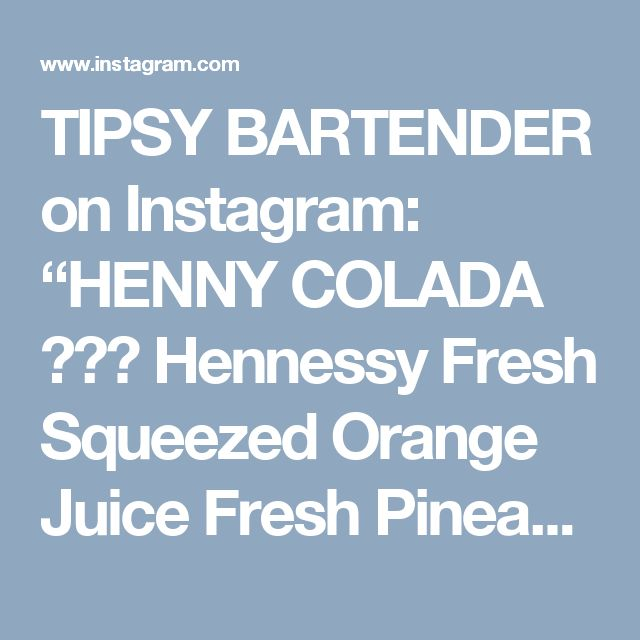 "TIPSY BARTENDER on Instagram: ""HENNY COLADA 🍍🍷🍍 Hennessy  Fresh Squeezed Orange Juice Fresh Pineapple Chunks Cream of Coconut  Splash of Caramel  Instagram Photo Credit:…"""