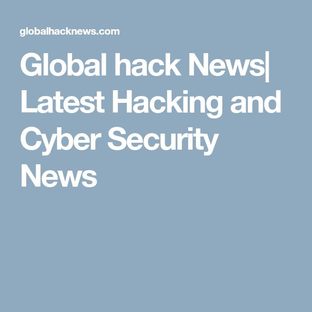 Global hack News| Latest Hacking and Cyber Security News