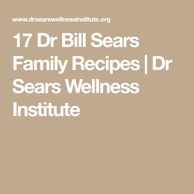 17 Dr Bill Sears Family Recipes | Dr Sears Wellness Institute