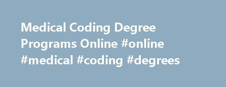 Medical Coding Degree Programs Online #online #medical #coding #degrees http://utah.nef2.com/medical-coding-degree-programs-online-online-medical-coding-degrees/  # An Essential in Today's Healthcare: Medical Coding The Department of Labor estimates that 30,000 new medical coding jobs will be generated in 2016. This suggests that the medical coding profession is a career growth area for the foreseeable future. Taking accredited college courses via online education or distance learning can…