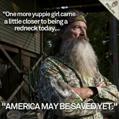 I have never seen this show, but i now want to after reading this quote. haha love it! there needs to be a little redneck in everyone.
