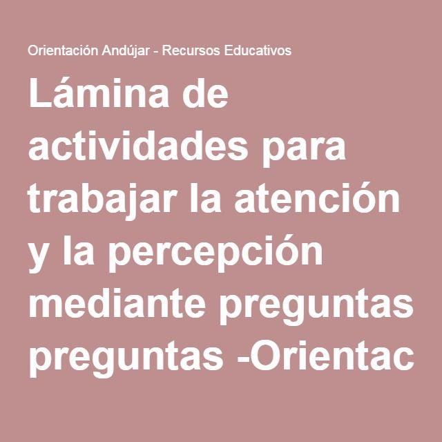 Lámina de actividades para trabajar la atención y la percepción mediante preguntas -Orientacion Andujar