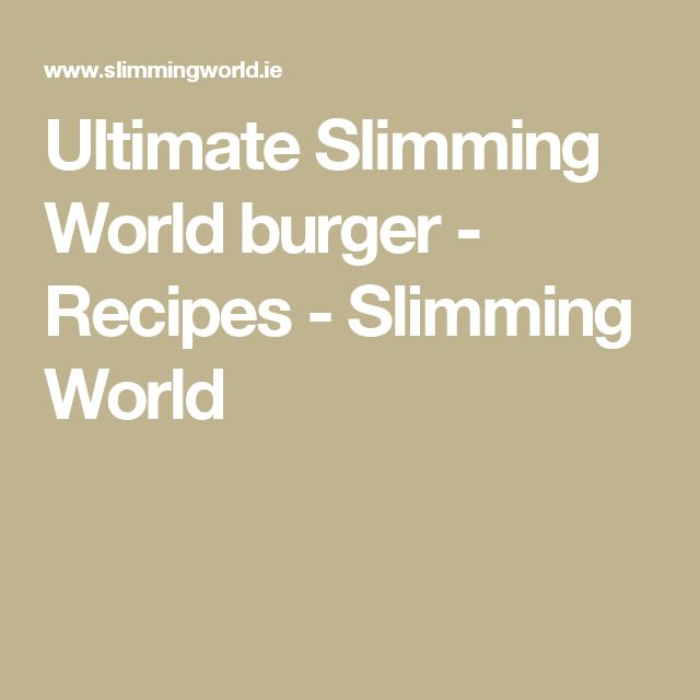 Ultimate Slimming World burger - Recipes - Slimming World