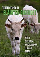 Tehotuotanto ja eläinten oikeudet -esite.  Luettavissa myös pdf -muodossa osoitteessa http://www.oikeuttaelaimille.net/sites/default/files/materiaalit/esitteet/kasvissyontilapyska2.pdf
