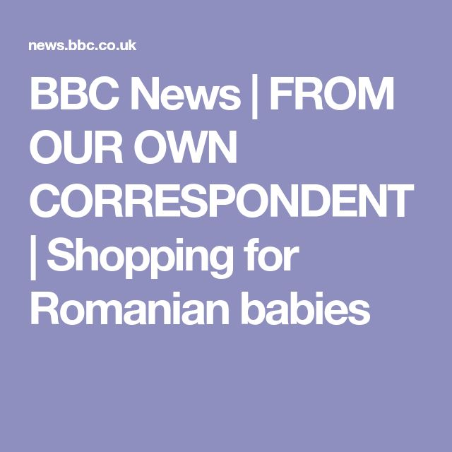 BBC News | FROM OUR OWN CORRESPONDENT | Shopping for Romanian babies