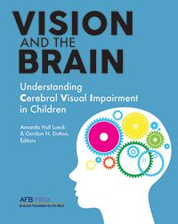 "AFB Press is proud to announce a unique, comprehensive sourcebook on cerebral visual impairment, also known as cortical visual impairment, which has become the most common cause of visual impairment in children in the United States and the developed world. Learn more about ""Vision and the Brain: Understanding Cerebral Visual Impairment in Children."""