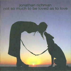 Jonathan Richman - Not So Much To Be Loved As To Love: buy CD, Album at Discogs