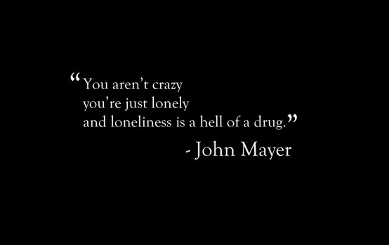 You aren't crazy, you're just lonely #quote