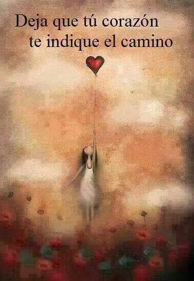 Deja que tu corazón te indique el camino <3