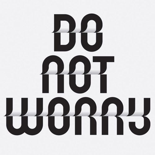 Do Not Worry.: Logos, Quotes, Typography Posters, Curls, Graphics Design, Don'T Worry, Letters, Birds, New Years