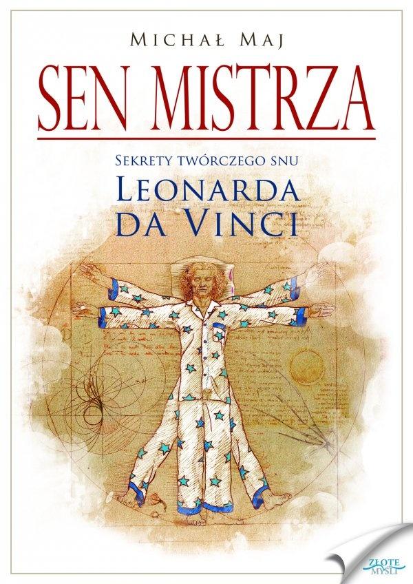 Sen mistrza / Michał Maj   Poznaj techniki snu, które z sukcesem stosował sam Leonardo da Vinci.