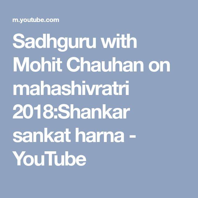Sadhguru with Mohit Chauhan on mahashivratri 2018:Shankar sankat harna - YouTube