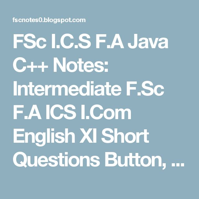 FSc I.C.S F.A Java C++ Notes: Intermediate F.Sc F.A ICS I.Com English XI Short Questions Button, Button